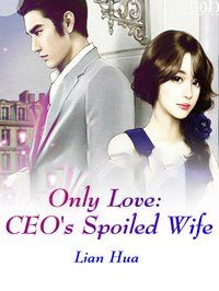 《Only Love: CEO's Spoiled Wife》 English Novels, Away From Her, You Are Worthy, Break Free, He's Beautiful, Falling Down, Her Smile, Anxious, His Eyes
