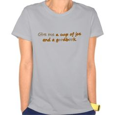 Shop Give me a cup of joe and a good book / look T-Shirt created by Personalize it with photos & text or purchase as is! Hoodie Sweatshirts, Tee Shirts, Hoodies, Tees, Look T Shirt, Shirt Style, Mothers Day Shirts, American Apparel, Shirt Designs