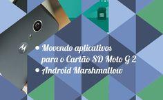 Movendo aplicativos para o Cartão SD Moto G 2   Android Marshmallow