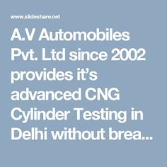 A.V Automobiles Pvt. Ltd since 2002 provides it's advanced CNG Cylinder Testing in Delhi without breaking your bank accounts. We have a team of professionals who are highly expert in their work and know how to actually deal with the CNG Cylinder errors. We use state-of-the-art technology while testing the cylinder and installing the same.