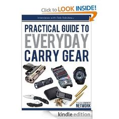 Amazon.com: Practical Guide To Everyday Carry Gear eBook: Dave Spaulding, Michael Janich, Rob Robideau, Massad Ayoob: Kindle Store