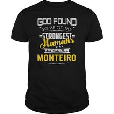 God Found Some of the Strongest Humans And Made Them MONTEIRO Name Shirts #gift #ideas #Popular #Everything #Videos #Shop #Animals #pets #Architecture #Art #Cars #motorcycles #Celebrities #DIY #crafts #Design #Education #Entertainment #Food #drink #Gardening #Geek #Hair #beauty #Health #fitness #History #Holidays #events #Home decor #Humor #Illustrations #posters #Kids #parenting #Men #Outdoors #Photography #Products #Quotes #Science #nature #Sports #Tattoos #Technology #Travel #Weddings…