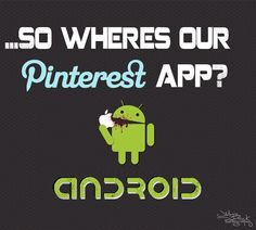 iPhone has a pinterest app... wheres the android love?