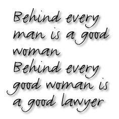 And if that good woman is a lawyer herself, your screwed. lol