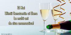 21 Mai Sfintii Constantin si Elena La multi ani de ziua onomastica! Mai, Flute, White Wine, Alcoholic Drinks, Happy Birthday, Glass, Happy Brithday, Drinkware, Urari La Multi Ani