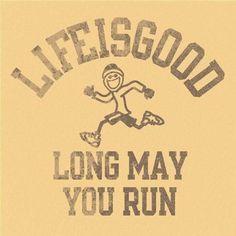 Life is good! Long may you run!