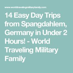14 Easy Day Trips from Spangdahlem, Germany in Under 2 Hours! - World Traveling Military Family