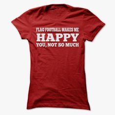 FLAG FOOTBALL MAKES ME HAPPY T SHIRTS, Order HERE ==> https://www.sunfrog.com/Sports/-FLAG-FOOTBALL-MAKES-ME-HAPPY-T-SHIRTS-Ladies.html?id=41088 #christmasgifts #xmasgifts #footballlovers