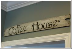 Coffee house sign - would be really cute with cups of coffee replacing the letter O or U. Also would be possible decor for my son and his wife.