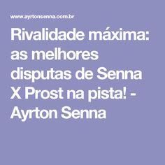 Rivalidade máxima: as melhores disputas de Senna X Prost na pista! - Ayrton Senna