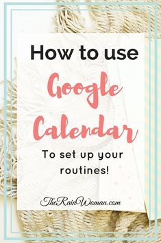 How to set up Google Calendar with all your routines - such a time saver! I