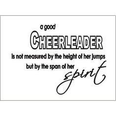 cheer..  I like to use this quote when I make the cheer team's photo albums