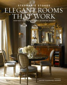 "Stephanie Stokes's book, ""Elegant Rooms That Work"" (Rizzoli)."