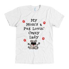 "PREMIUM UNISEX TEE - ""My Mom's A Pug Lovin' Crazy Lady"" - White"