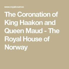 The Coronation of King Haakon and Queen Maud  - The Royal House of Norway