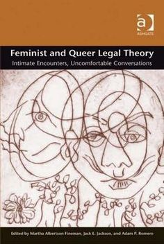 Feminist and Queer Legal Theory: Intimate Encounters Uncomfortable Conversations