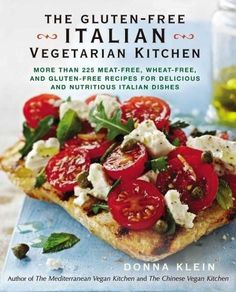 The Gluten-Free Italian Vegetarian Kitchen: More Than 225 Meat-free, Wheat-free, and Gluten-free Recipes for Deli...