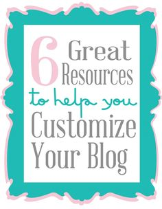 how to customize your blog....really great post I have used it quite a bit!