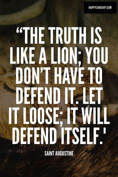 """The truth is like a lion; you don't have to defend it. Let it loose; it will…"