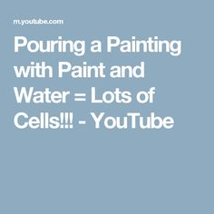 Pouring a Painting with Paint and Water = Lots of Cells!!! - YouTube