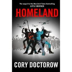"Homeland: The upcoming sequel to  Cory Doctorow's awesome novel ""Little Brother"""