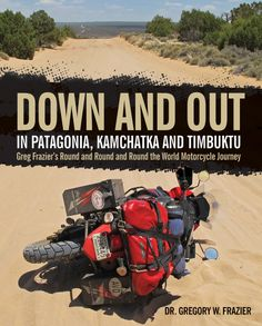 Down and Out in Patagonia, Kamchatka, and Timbuktu : Gregory Frazier : Motorbooks