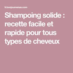Shampoing solide: recette facile et rapide pour tous types de cheveux Transitioning Hair, Hair Type