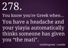 """You know you're Greek when. You have a headache and your yiayia automatically thinks someone has given you """"the mati. Greek Memes, Funny Greek, Greek Quotes, Greek Sayings, Greek Girl, Go Greek, Cyprus Greece, Pride Quotes, Learn Greek"""