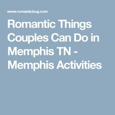 Romantic Things Couples Can Do in Memphis TN - Memphis Activities