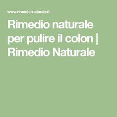 Rimedio naturale per pulire il colon | Rimedio Naturale