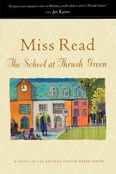 The School at Thrush Green (Thrush Green, Book 9) by Miss Read, http://www.amazon.com/dp/0618884424/ref=cm_sw_r_pi_dp_--fZub0VY3WZA