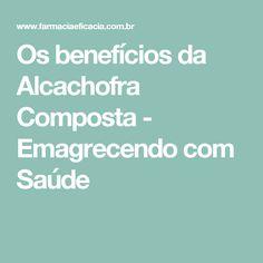 Os benefícios da Alcachofra Composta - Emagrecendo com Saúde