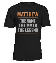 MATTHEW The Name The Myth The Legend Last Name T-Shirt #Matthew