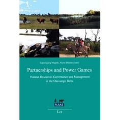 Partnerships and Power Games: Natural Resources Governance and Management in the Okavango Delta