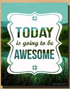 TODAY is going to be AWESOME! #quote #wall #art