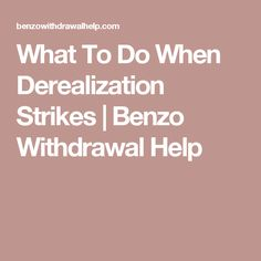What To Do When Derealization Strikes | Benzo Withdrawal Help