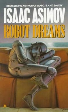 Robot Dreams (1986)  (A book in the Robot series)  A collection of stories by Isaac Asimov