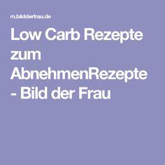 Low Carb Rezepte zum AbnehmenRezepte - Bild der Frau