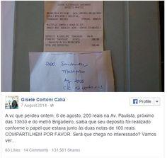 No último dia seis de agosto, a usuária do Facebook identificada como Gisele Cortoni Calia encontrou duas notas de R$ 100, às 13h30, no chão próximo ao metrô Brigadeiro. Junto com o dinheiro havia um papel com instruções para um depósito bancário.