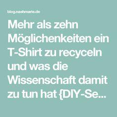 Mehr als zehn Möglichenkeiten ein T-Shirt zu recyceln und was die Wissenschaft damit zu tun hat {DIY-Serie} // T-Shirt Garn herstellen | nähmarie