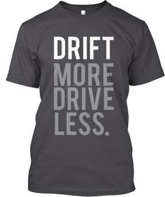 "Japan & Drifting go hand in hand! Get this very Limited Edition ""Drift More Drive Less"" Shirt or Hoodie, designed for drifting enthusiasts & just in time for the upcoming season! ORDER now, sale will CLOSE on Jan 30th!"