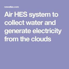 Air HES system to collect water and generate electricity from the clouds