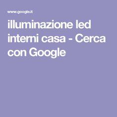 illuminazione led interni casa - Cerca con Google