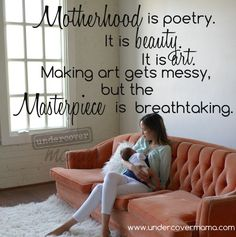 Motherhood is a masterpiece!  #undercovermama #motherhood #quotes