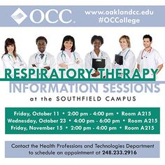 Attend a respiratory therapy sessions information sessions are at OCC.  They are 2-4 p.m., Fri., Oct. 11; 4-6 p.m., Wed., Oct. 23; and 2-4 p.m., Fri. Nov. 15. All sessions are in Room A215 of the Southfield Campus. For information, call 248-233-2916.