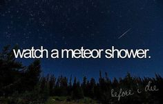 Watch a meteor shower <3