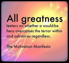Good Morning Great Kings And Queens  All Greatness Teeters On Whether A Would-Be Hero Overcomes The Terror Within And Advances Regardless. ~ The Motivation Manifesto Brendon Burchard  #Goodmorning #UnlockYourGreatness #Lifequotes #Motivation #Inspiration