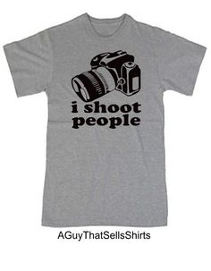 Funny Photography shirt I shoot people by AGuyThatSellsShirts, $13.99