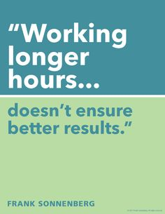 """""""Working longer hours doesn't ensure better results."""" ~ Frank Sonnenberg #FrankSonnenberg #WorkSmart"""