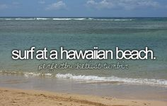 Hawaiian beach? Easy. Surfing… I've yet to surf. Instantly shattering the surfer stereotype of Hawaiian people.